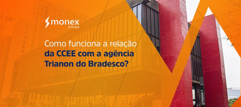Como funciona a relação da CCEE com a agência Trianon do Bradesco?